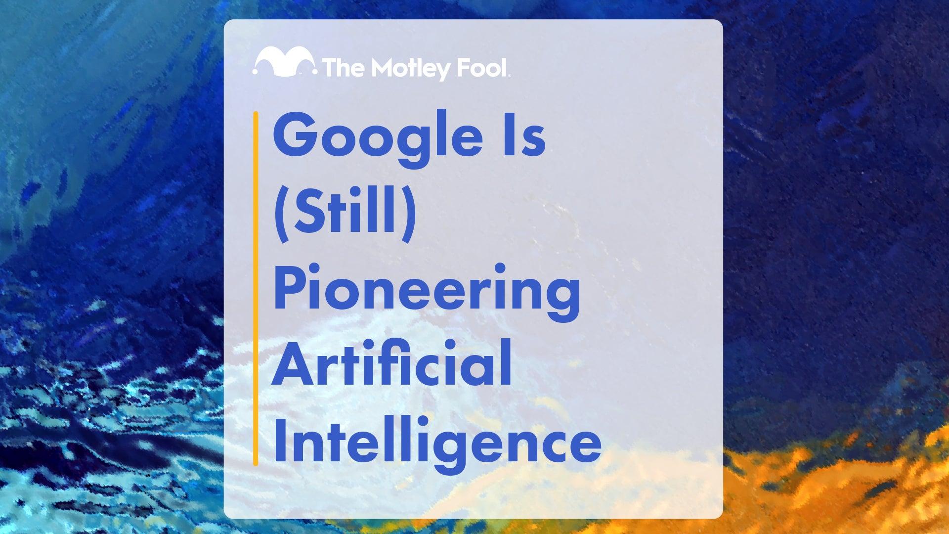Google Is (Still) Pioneering Artificial Intelligence – The Motley Fool
